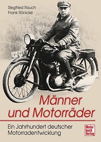Männer und Motorräder: Ein Jahrhundert deutscher Motorradentwicklung