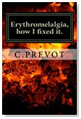 Erythromelalgia, how I fixed it.: The protocol wich have saved my life from neuropathic burning pain.