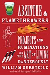 Absinthe & Flamethrowers: Projects and Ruminations on the Art of Living Dangerously Paperback