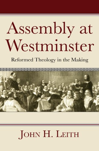 (Assembly at Westminster: Reformed Theology in the Making)