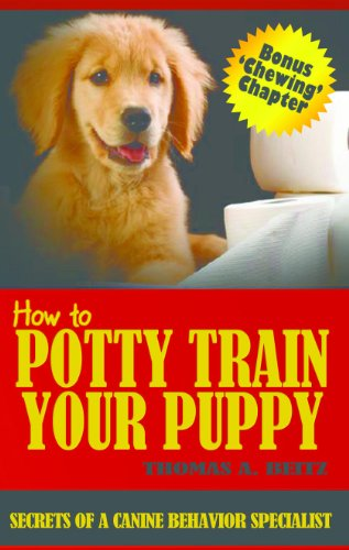 How To Potty Train Your Puppy (Secrets of a Canine Behavior Specialist Book 1)