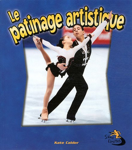 Le Patinage Artistique = Figure Skating in Action (Sans Limites!) (French Edition)