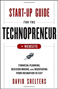 Start-Up Guide for the Technopreneur, + Website: Financial Planning, Decision Making and Negotiating from Incubation to Exit by Wiley