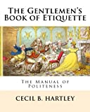 The Gentlemen?s Book of Etiquette: The Manual of Politeness