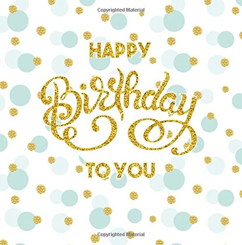 Happy Birthday To You: Color-filled Inside Blue Interior with Design End Pages 54th 55th 56th 57th 58th 59th 11th 12th 73th 74th 75th 76th 77th 78th ... Birthday Gifts for Men for Women) (Volume 1)