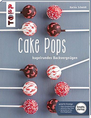 Cake Pops (kreativ.startup.): Kugelrundes Backvergnügen