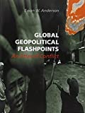 Global Geopolitical Flashpoints an Atlas of Conflict, Ewan W. Anderson, 0117026565