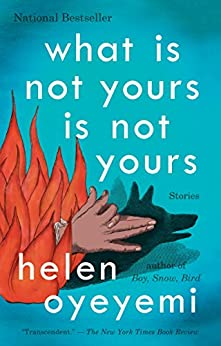 What Is Not Yours Is Not Yours by [Oyeyemi, Helen]