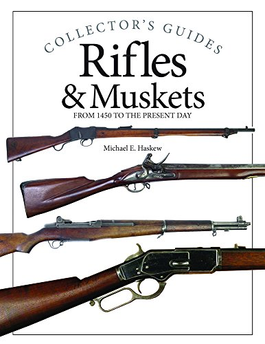 Rifles & Muskets: From 1450 to the Present Day (Collector's ()