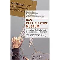 Das partizipative Museum: Zwischen Teilhabe und User Generated Content. Neue Anforderungen an kulturhistorische Ausstellungen (Schriften zum Kultur- und Museumsmanagement)
