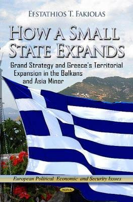 Download How a Small State Expands : Grand Strategy and Greece's Territorial Expansion in the Balkans and Asia Minor(Hardback) - 2012 Edition ebook