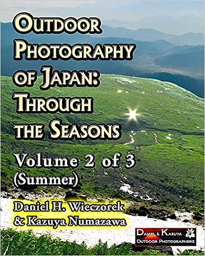 Mr. Daniel H. Wieczorek - Outdoor Photography Of Japan: Through The Seasons - Volume 2 Of 3
