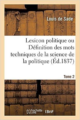 Lexicon politique ou Définition des mots techniques de la science de la politique. Tome 2 Sciences sociales: Amazon.es: DE SADE-L: Libros en idiomas ...