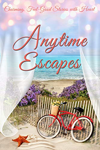 Anytime Escapes: A Charming Collection of Feel-Good Stories (The Perfect Vacation Companion)