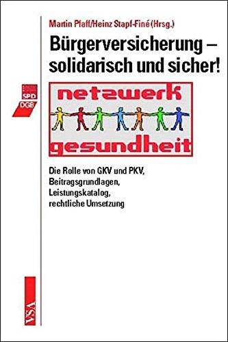 Bürgerversicherung – solidarisch und sicher!: Die Rolle von GKV und PKV, Beitragsgrundlagen, Leistungskatalog, rechtliche Umsetzung