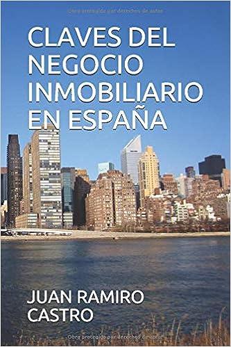 CLAVES DEL NEGOCIO INMOBILIARIO EN ESPAÑA: Amazon.es: RAMIRO CASTRO, JUAN MANUEL: Libros