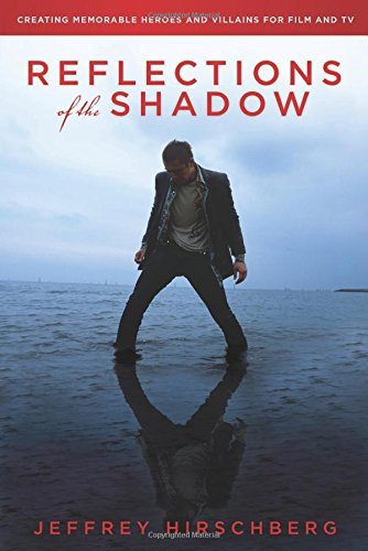 Reflections of the Shadow: Creating Memorable Heroes and Villains for Film and TV
