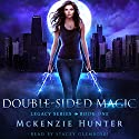 Double-Sided Magic: Legacy Series, Book 1 Hörbuch von McKenzie Hunter Gesprochen von: Stacey Glemboski