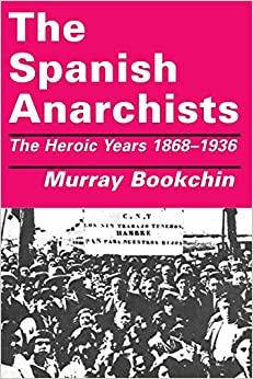 The Spanish Anarchists: The Heroic Years, 1868-1936