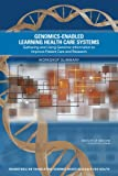 img - for Genomics-Enabled Learning Health Care Systems: Gathering and Using Genomic Information to Improve Patient Care and Research: Workshop Summary book / textbook / text book