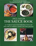 img - for The Sauce Book: 300 Foolproof Sauces from Hollandaise, Hoisin & Sala Verde to Cranberry, Caramel, and Creme Patissiere book / textbook / text book