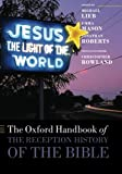 The Oxford Handbook of the Reception History of the Bible (Oxford Handbooks), Michael Lieb, Emma Mason, Jonathan Roberts, 0199670390