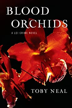 Blood Orchids (Lei Crime, Book 1) by [Neal, Toby]