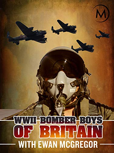 WWII Bomber Boys of Britain with Ewan McGregor - High Sky Wing