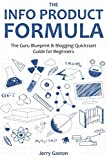 THE INFO PRODUCT FORMULA - 2016: The Guru Blueprint & Blogging Quickstart Guide for Beginners (2 in 1 bundle)
