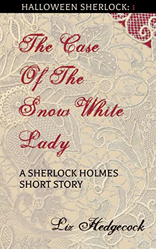 (The Case of the Snow-White Lady: A Sherlock Holmes short story (Halloween Sherlock Book)