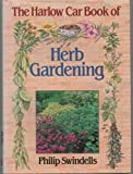 Harlow Car Book of Herb Gardening, Phillip Swindells, 0715388290