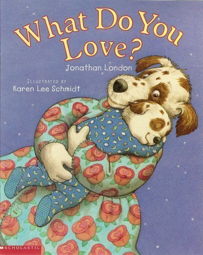 Read Online What do you love? by Jonathan London, Karen Lee Schmidt published by Scholastic (2002) [Paperback] PDF