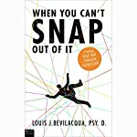 When You Can't Snap Out of It: Finding Your Way Through Depression | Louis J. Bevilacqua PSY. D.