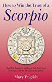 How to Win the Trust of a Scorpio: Real life guidance on how to get along and be friends with the 8th sign of the Zodiac