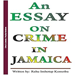 English Composition Essay An Essay On Crime In Jamaica By Kemetba Rahu Imhotep Argumentative Essay Thesis Statement Examples also Health Issues Essay An Essay On Crime In Jamaica  Kindle Edition By Rahu Imhotep  Essays On Science