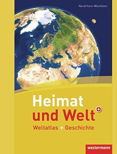Heimat und Welt Weltatlas + Geschichte: Nordrhein-Westfalen