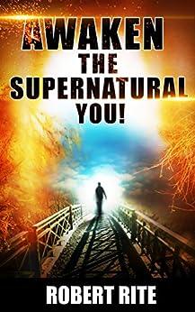 Awaken the Supernatural You! by [Rite, Robert]