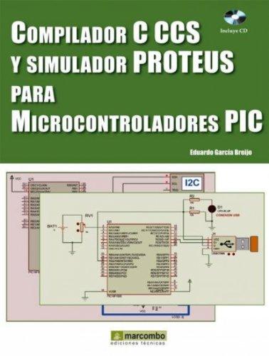 Descargar Libro Compilador C Ccs Y Simulador Proteus Para Microcontroladores Pic Eduardo García Breijo