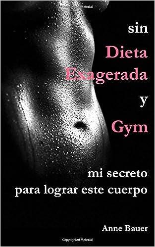 sin Dieta Exagerada y Gym: mi secreto para lograr este cuerpo ...