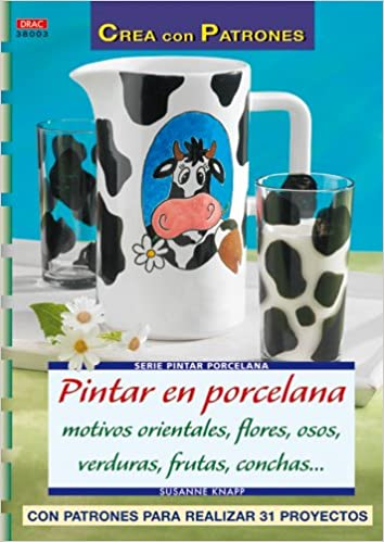 Pintar En Porcelana:Motivos Orientales,Flores,Osos,Verduras (Spanish) Paperback – 2013