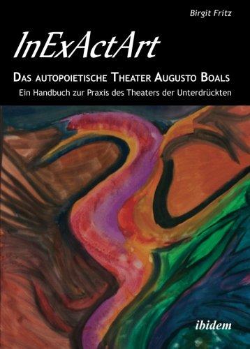 InExActArt - Das autopoietische Theater Augusto Boals: Ein Handbuch Zur Praxis Des Theaters Der Unterdrückten (German Edition)