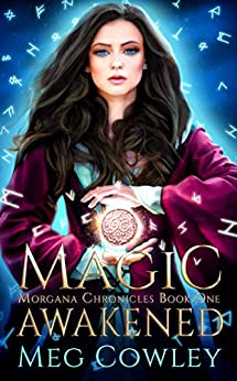 Magic Awakened: An Arthurian High Fantasy Tale (Interactive Immersive Fantasy Augmented Reality Edition) (Morgana Chronicles Book 1) by [Cowley, Meg]