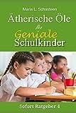 Ätherische Öle für geniale Schulkinder (Sofort Ratgeber, Band 4)