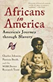 img - for Africans in America: America's Journey through Slavery by Johnson, Charles, Smith, Patricia, WGBH Series Research Team(November 11, 1999) Paperback book / textbook / text book