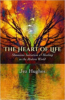 Book The Heart of Life: Shamanic Initiation & Healing In The Modern World by Jez Hughes (2015-11-27)