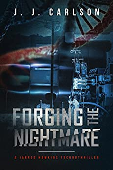 Forging the Nightmare: A Jarrod Hawkins Technothriller (Dark Vigilante Book 1) (English Edition) de [Carlson, J. J.]