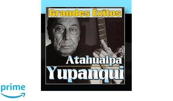 Atahualpa Yupanqui - Atahualpa Yupanqui. Grandes Éxitos - Amazon.com Music