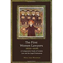 First Women Lawyers: A Comparative Study of Gender, Law and the Legal Professions