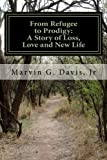 From Refugee to Prodigy: a Story of Loss, Love and New Life, Marvin Davis, 1496189892