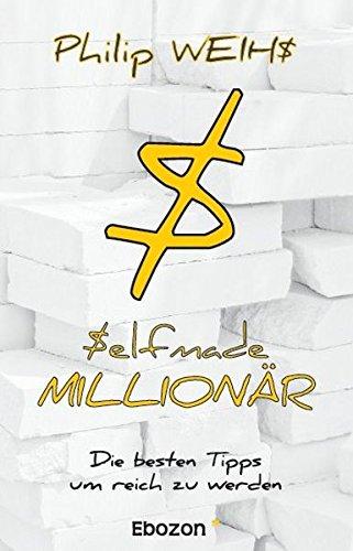 Selfmade Millionär: Die besten Tipps um reich zu werden